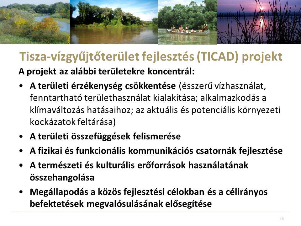 A projekt az alábbi területekre koncentrál: •A területi érzékenység csökkentése (ésszerű vízhasználat, fenntartható területhasználat kialakítása; alkalmazkodás a klímaváltozás hatásaihoz; az aktuális és potenciális környezeti kockázatok feltárása) •A területi összefüggések felismerése •A fizikai és funkcionális kommunikációs csatornák fejlesztése •A természeti és kulturális erőforrások használatának összehangolása •Megállapodás a közös fejlesztési célokban és a célirányos befektetések megvalósulásának elősegítése 18 Tisza-vízgyűjtőterület fejlesztés (TICAD) projekt