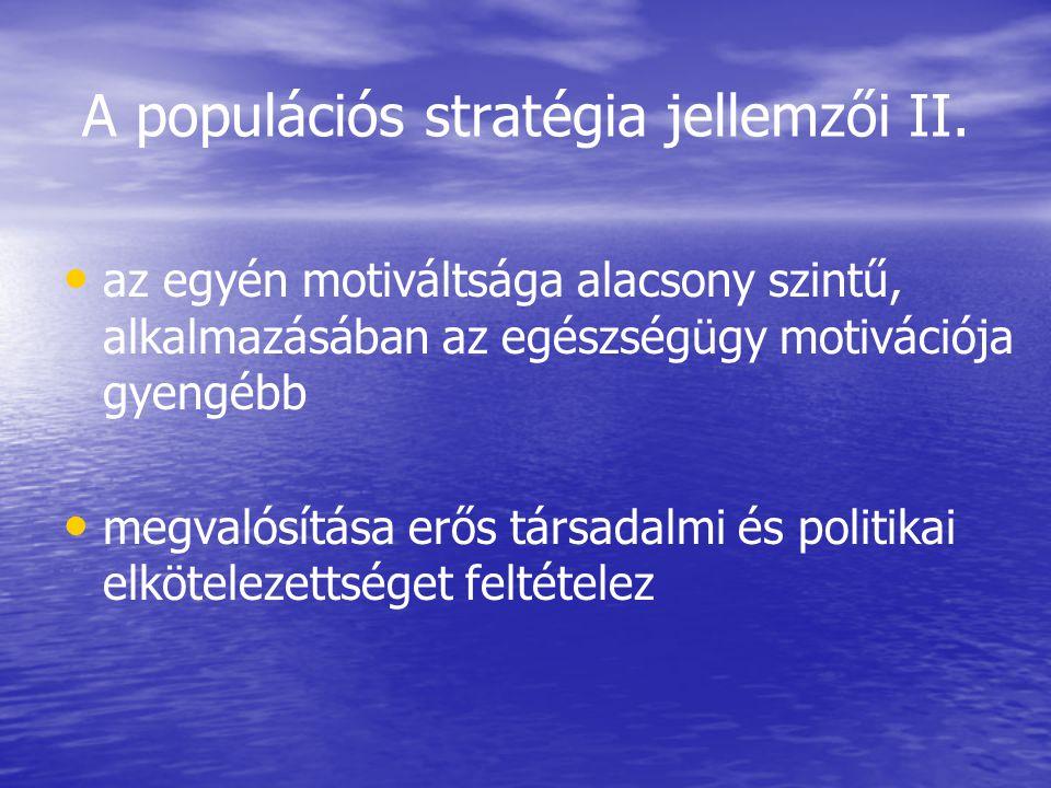 A populációs stratégia jellemzői II. • • az egyén motiváltsága alacsony szintű, alkalmazásában az egészségügy motivációja gyengébb • • megvalósítása e