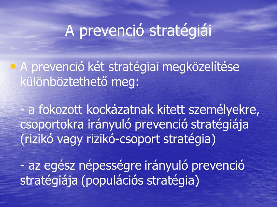 A prevenció stratégiái • • A prevenció két stratégiai megközelítése különböztethető meg: - a fokozott kockázatnak kitett személyekre, csoportokra irán