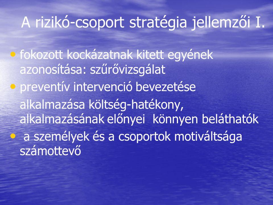 A rizikó-csoport stratégia jellemzői I. • • fokozott kockázatnak kitett egyének azonosítása: szűrővizsgálat • • preventív intervenció bevezetése alkal