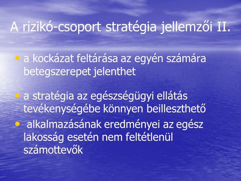 A rizikó-csoport stratégia jellemzői II. • • a kockázat feltárása az egyén számára betegszerepet jelenthet • • a stratégia az egészségügyi ellátás tev