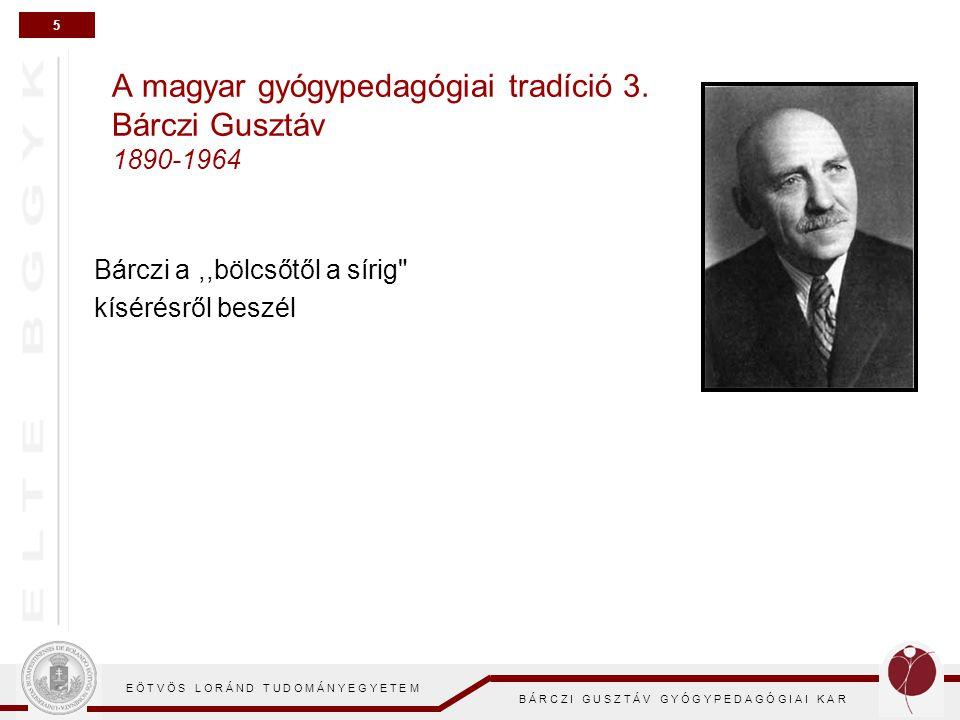 6 E Ö T V Ö S L O R Á N D T U D O M Á N Y E G Y E T E M B Á R C Z I G U S Z T Á V G Y Ó G Y P E D A G Ó G I A I K A R A magyar gyógypedagógiai tradíció 4.