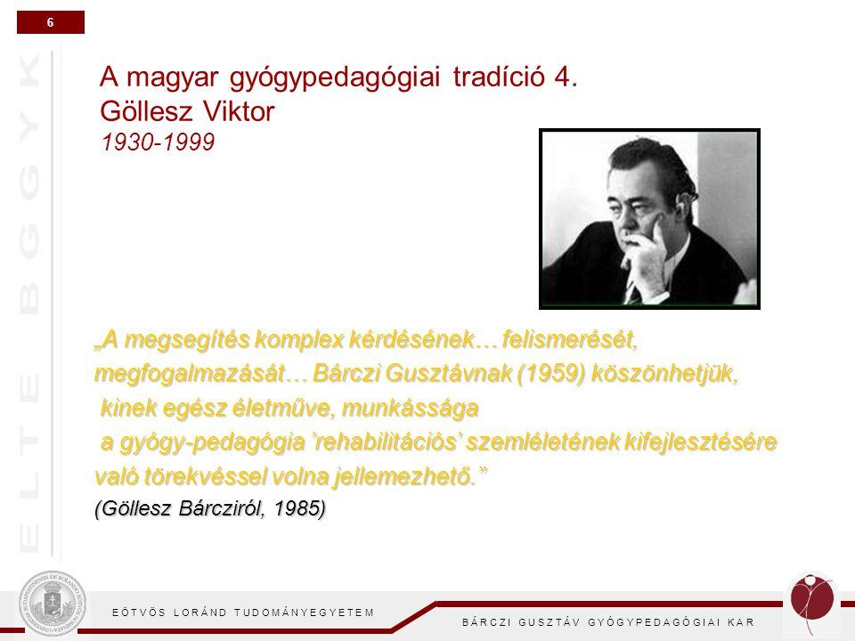 7 E Ö T V Ö S L O R Á N D T U D O M Á N Y E G Y E T E M B Á R C Z I G U S Z T Á V G Y Ó G Y P E D A G Ó G I A I K A R A magyar gyógypedagógiai tradíció 5.