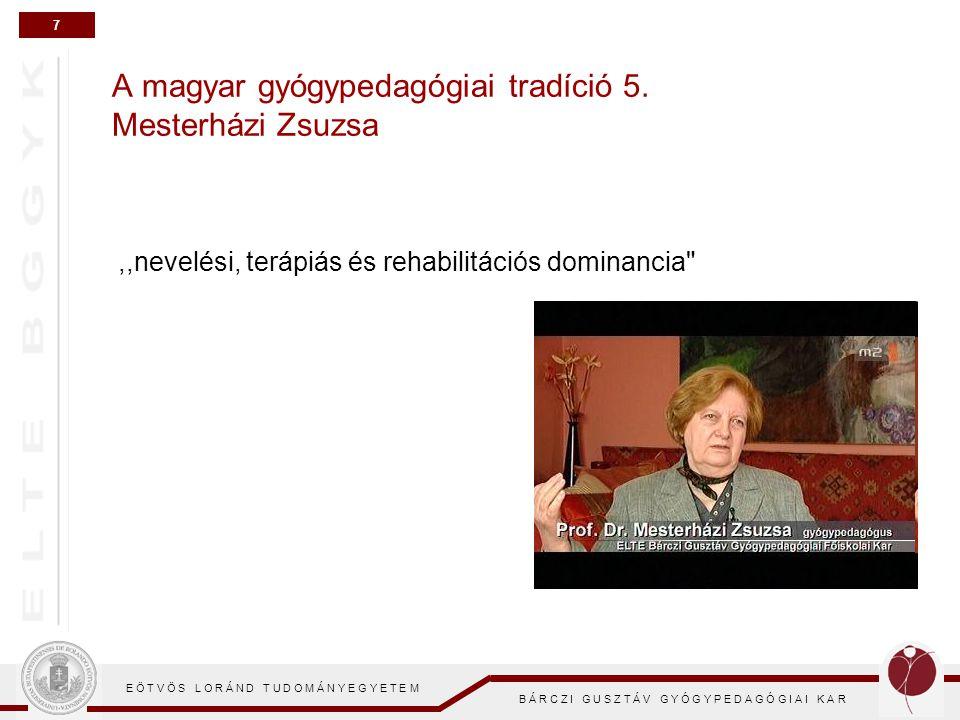 7 E Ö T V Ö S L O R Á N D T U D O M Á N Y E G Y E T E M B Á R C Z I G U S Z T Á V G Y Ó G Y P E D A G Ó G I A I K A R A magyar gyógypedagógiai tradíci