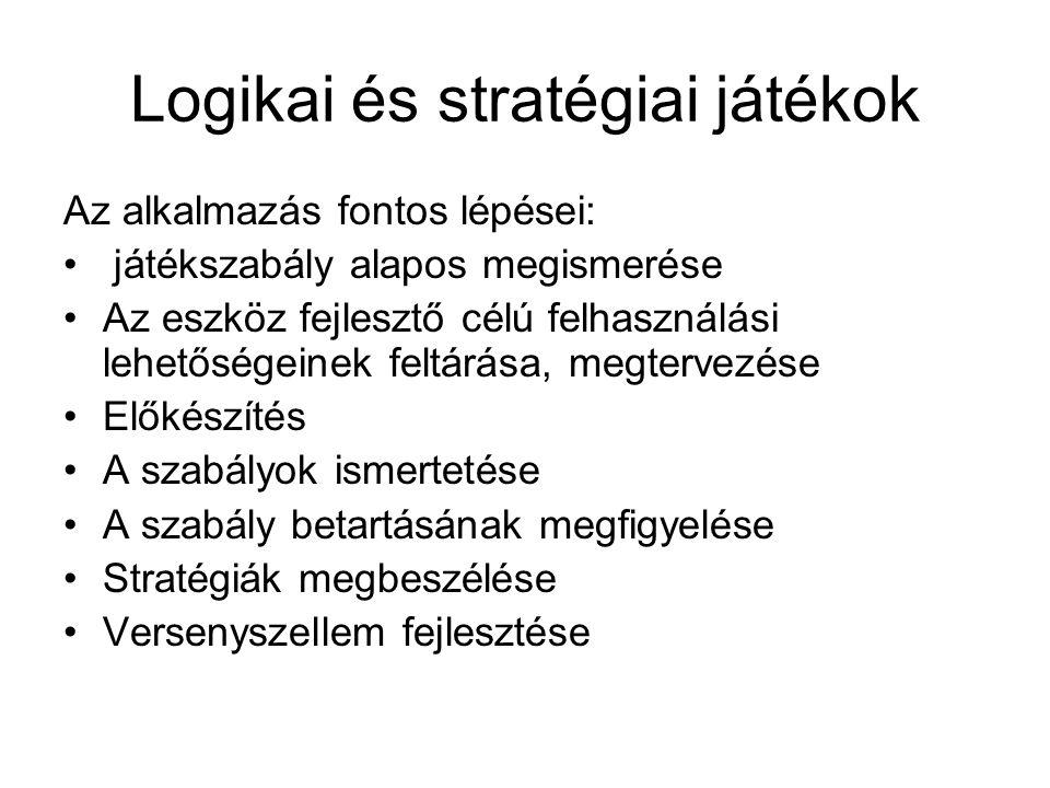Logikai és stratégiai játékok Az alkalmazás fontos lépései: • játékszabály alapos megismerése •Az eszköz fejlesztő célú felhasználási lehetőségeinek f