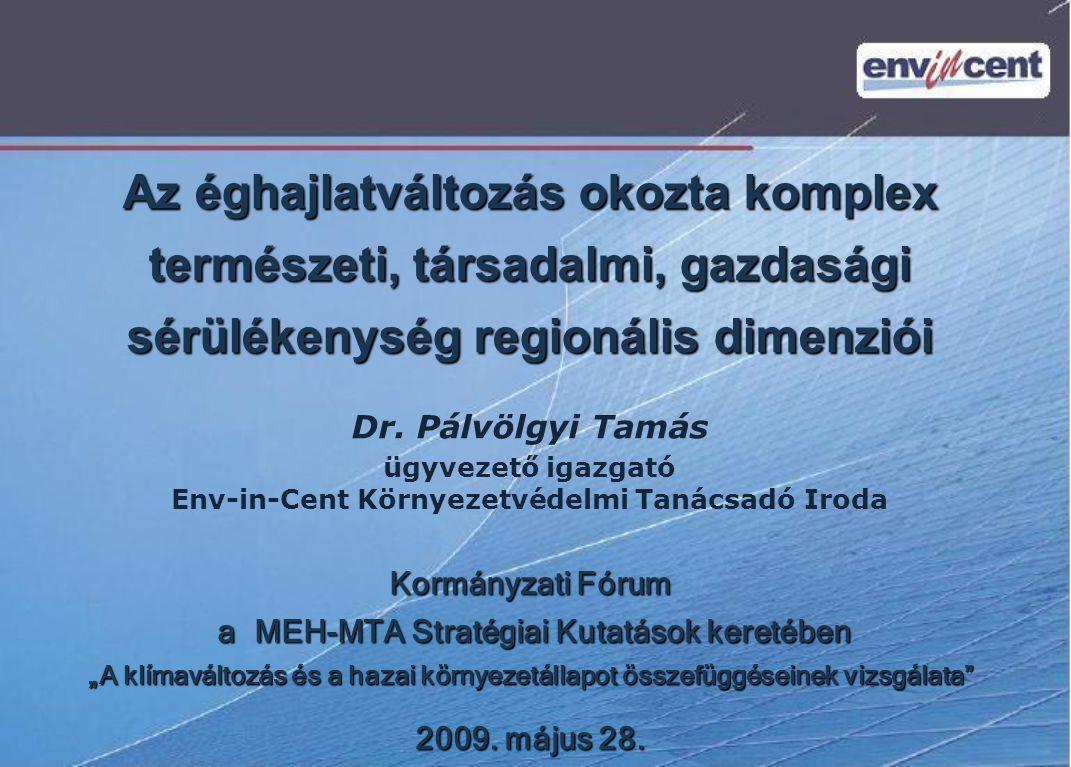 Az éghajlatváltozás okozta komplex természeti, társadalmi, gazdasági sérülékenység regionális dimenziói ügyvezető igazgató Env-in-Cent Környezetvédelm