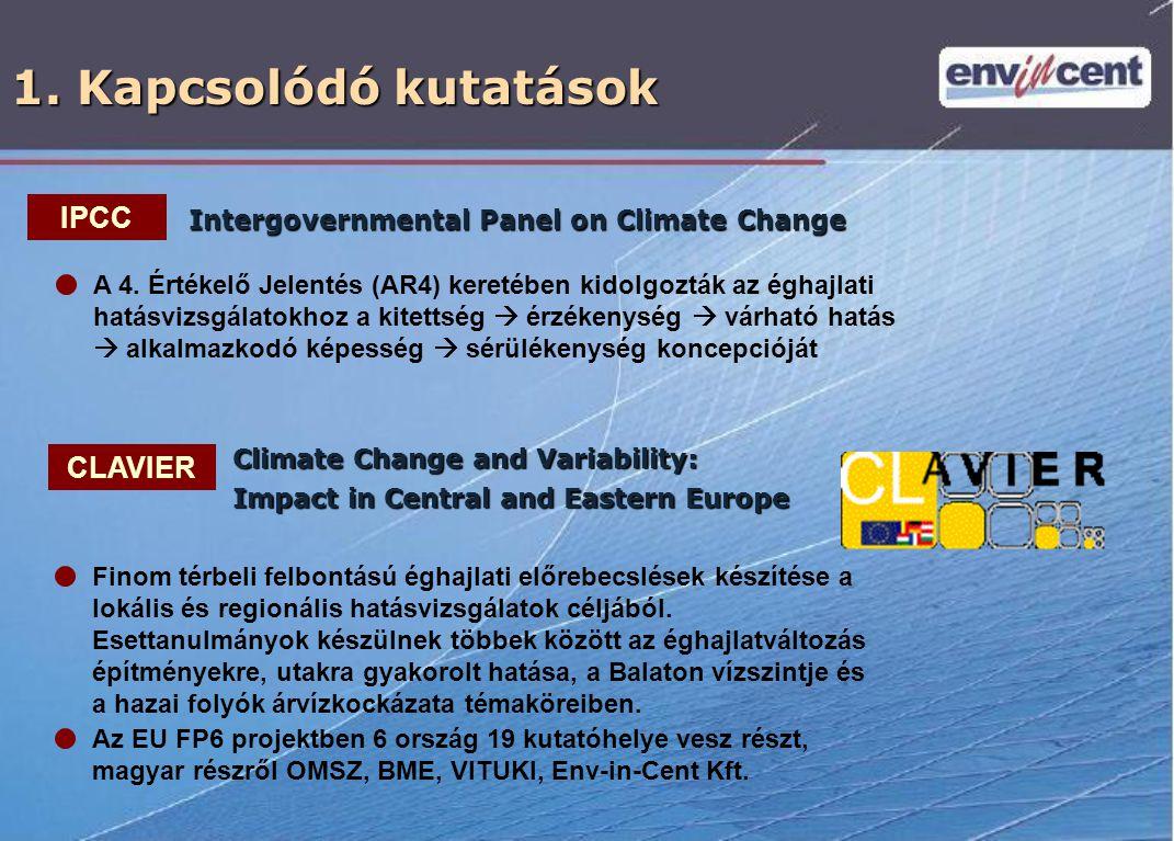 1. Kapcsolódó kutatások Intergovernmental Panel on Climate Change Az EU FP6 projektben 6 ország 19 kutatóhelye vesz részt, magyar részről OMSZ, BME, V