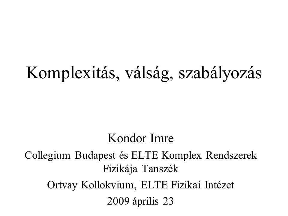 Komplexitás, válság, szabályozás Kondor Imre Collegium Budapest és ELTE Komplex Rendszerek Fizikája Tanszék Ortvay Kollokvium, ELTE Fizikai Intézet 2009 április 23