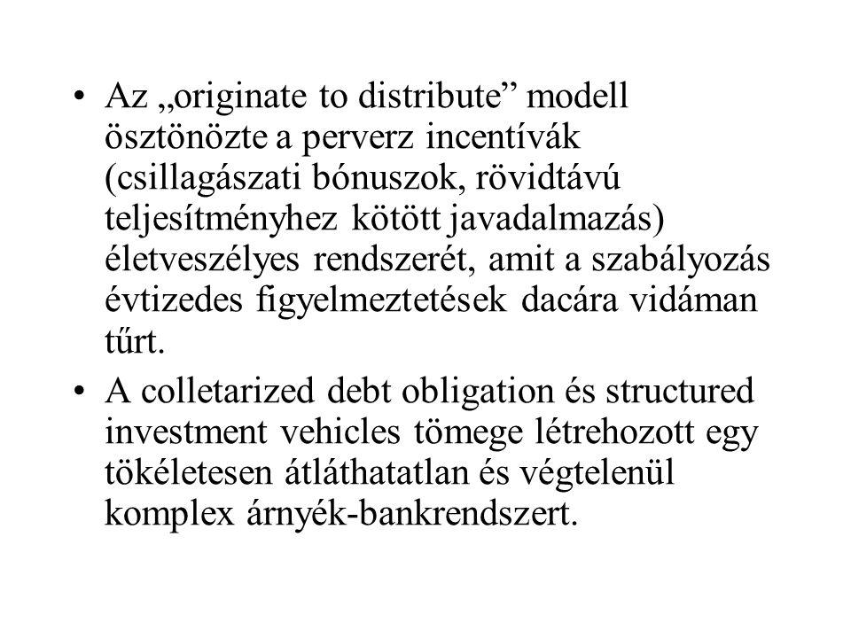 """•Az """"originate to distribute"""" modell ösztönözte a perverz incentívák (csillagászati bónuszok, rövidtávú teljesítményhez kötött javadalmazás) életveszé"""