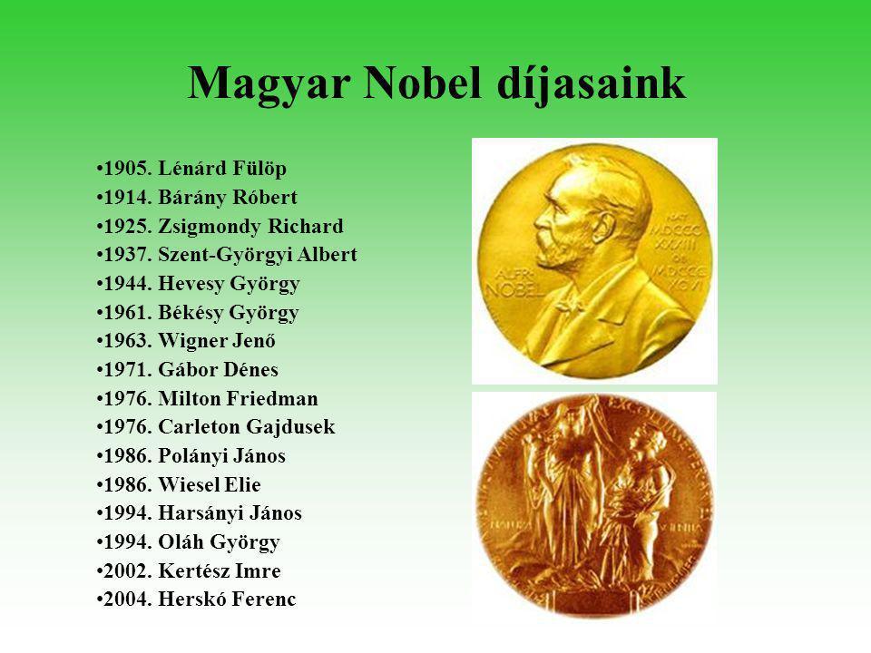 Magyar Nobel díjasaink •1905. Lénárd Fülöp •1914. Bárány Róbert •1925. Zsigmondy Richard •1937. Szent-Györgyi Albert •1944. Hevesy György •1961. Békés