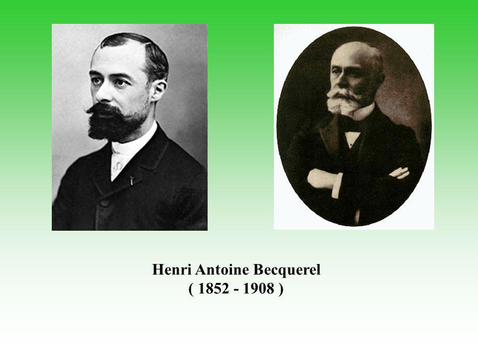 Henri Antoine Becquerel ( 1852 - 1908 )