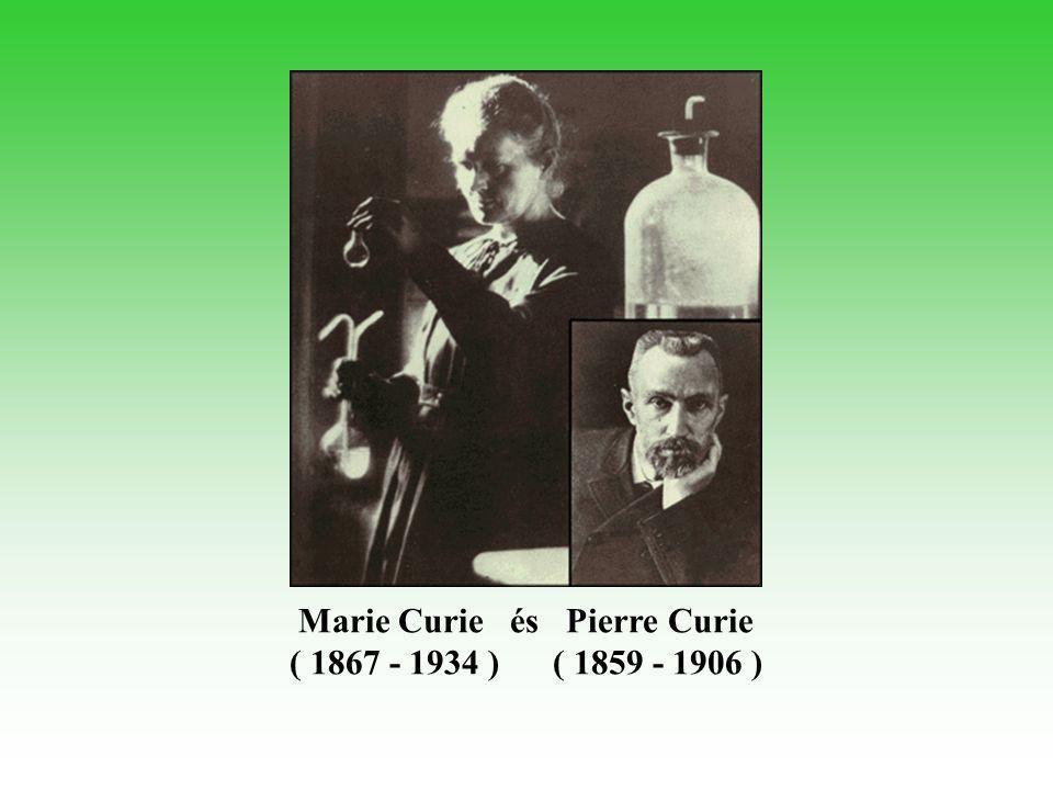Marie Curie és Pierre Curie ( 1867 - 1934 ) ( 1859 - 1906 )