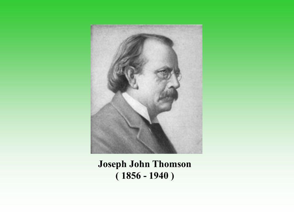 Joseph John Thomson ( 1856 - 1940 )