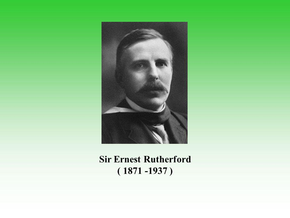 Sir Ernest Rutherford ( 1871 -1937 )