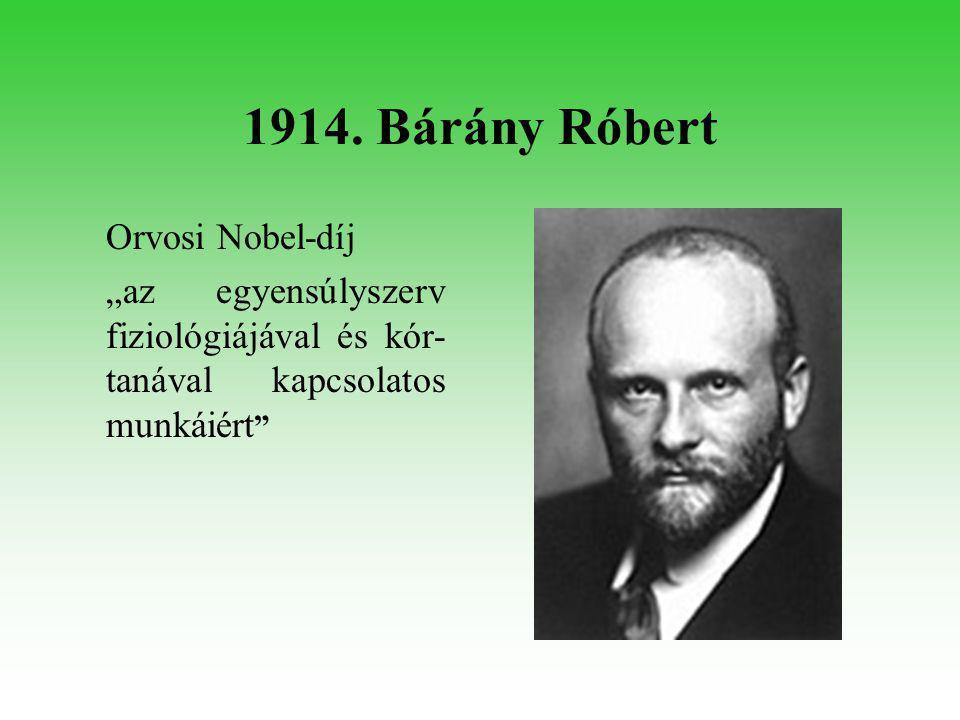 """1914. Bárány Róbert Orvosi Nobel-díj """"az egyensúlyszerv fiziológiájával és kór- tanával kapcsolatos munkáiért """""""