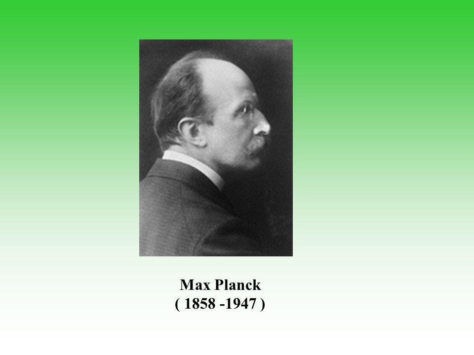 Max Planck ( 1858 -1947 )