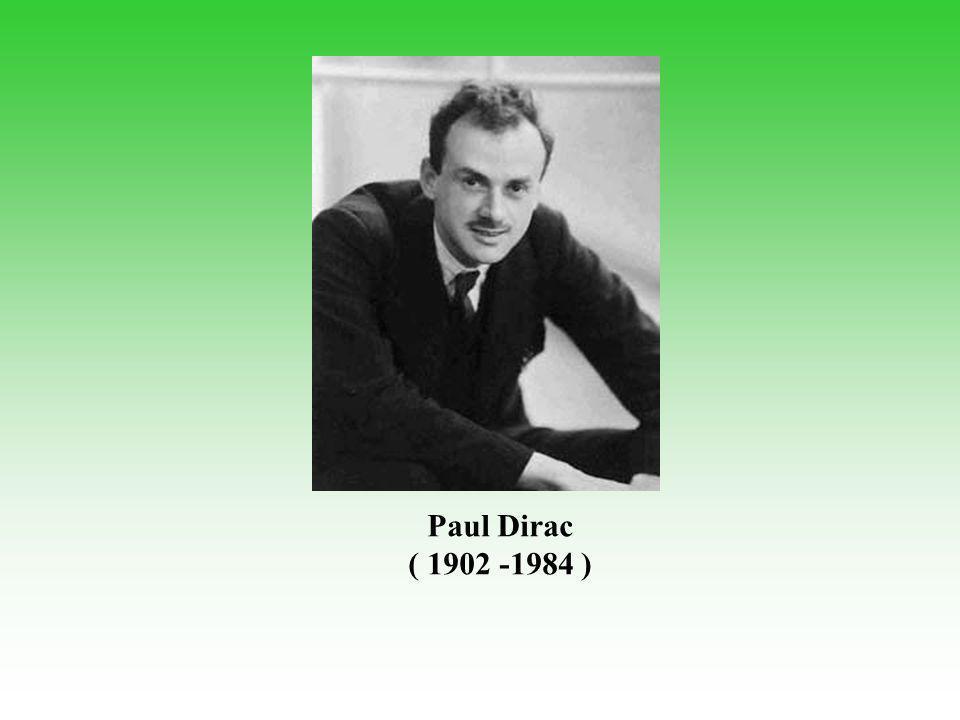 Paul Dirac ( 1902 -1984 )