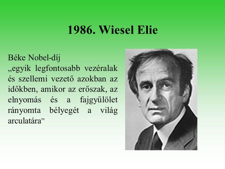 """1986. Wiesel Elie Béke Nobel-díj """"egyik legfontosabb vezéralak és szellemi vezető azokban az időkben, amikor az erőszak, az elnyomás és a fajgyűlölet"""