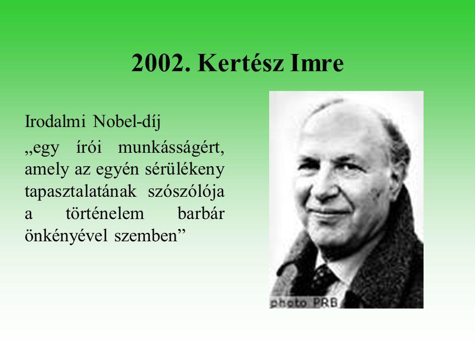 """2002. Kertész Imre Irodalmi Nobel-díj """"egy írói munkásságért, amely az egyén sérülékeny tapasztalatának szószólója a történelem barbár önkényével szem"""