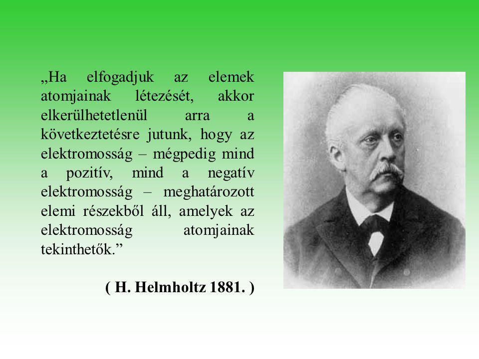 """""""Ha elfogadjuk az elemek atomjainak létezését, akkor elkerülhetetlenül arra a következtetésre jutunk, hogy az elektromosság – mégpedig mind a pozitív,"""
