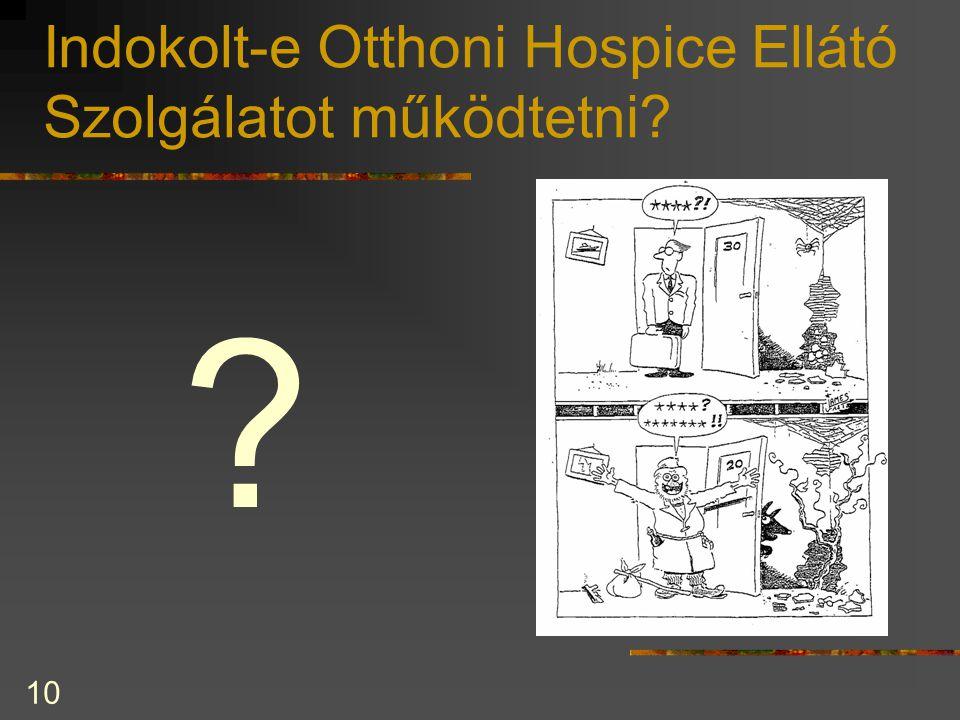 10 Indokolt-e Otthoni Hospice Ellátó Szolgálatot működtetni? ?