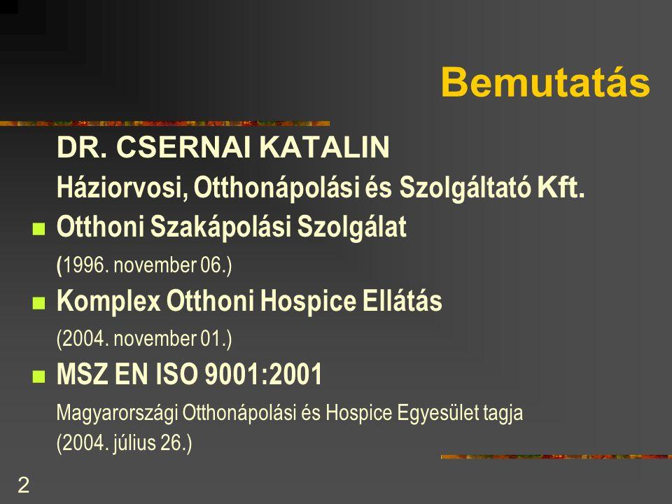 2 Bemutatás DR. CSERNAI KATALIN Háziorvosi, Otthonápolási és Szolgáltató Kft.  Otthoni Szakápolási Szolgálat ( 1996. november 06.)  Komplex Otthoni