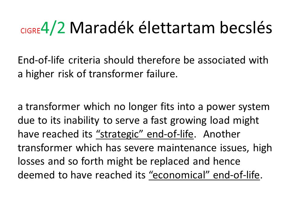 CIGRE 4/2 Maradék élettartam becslés End-of-life criteria should therefore be associated with a higher risk of transformer failure. a transformer whic