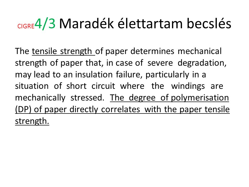 CIGRE 4/3 Maradék élettartam becslés The tensile strength of paper determines mechanical strength of paper that, in case of severe degradation, may le