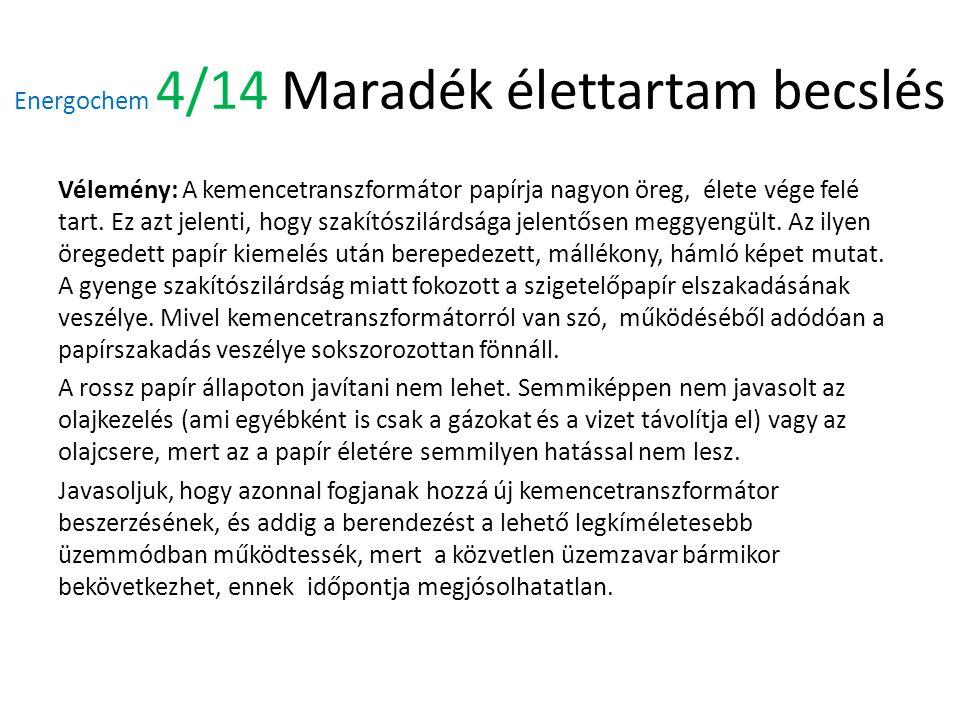 Energochem 4/14 Maradék élettartam becslés Vélemény: A kemencetranszformátor papírja nagyon öreg, élete vége felé tart.