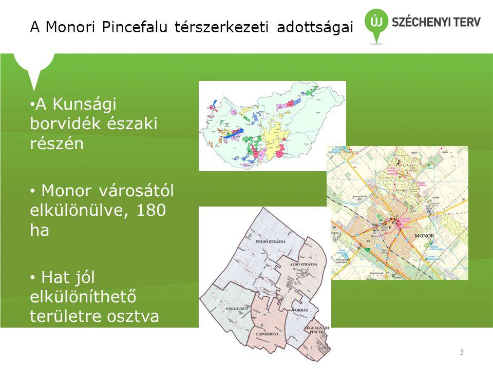 • A Kunsági borvidék északi részén • Monor városától elkülönülve, 180 ha • Hat jól elkülöníthető területre osztva A Monori Pincefalu térszerkezeti adottságai 3