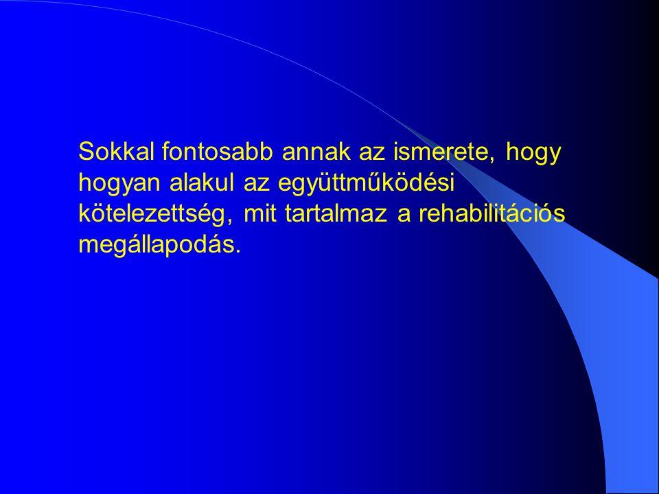 Sokkal fontosabb annak az ismerete, hogy hogyan alakul az együttműködési kötelezettség, mit tartalmaz a rehabilitációs megállapodás.