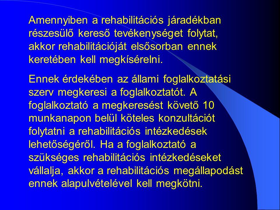 Amennyiben a rehabilitációs járadékban részesülő kereső tevékenységet folytat, akkor rehabilitációját elsősorban ennek keretében kell megkísérelni.