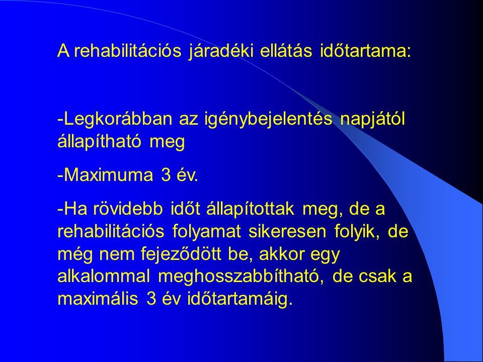 A rehabilitációs járadéki ellátás időtartama: -Legkorábban az igénybejelentés napjától állapítható meg -Maximuma 3 év.