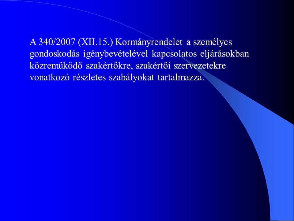 A 340/2007 (XII.15.) Kormányrendelet a személyes gondoskodás igénybevételével kapcsolatos eljárásokban közreműködő szakértőkre, szakértői szervezetekre vonatkozó részletes szabályokat tartalmazza.