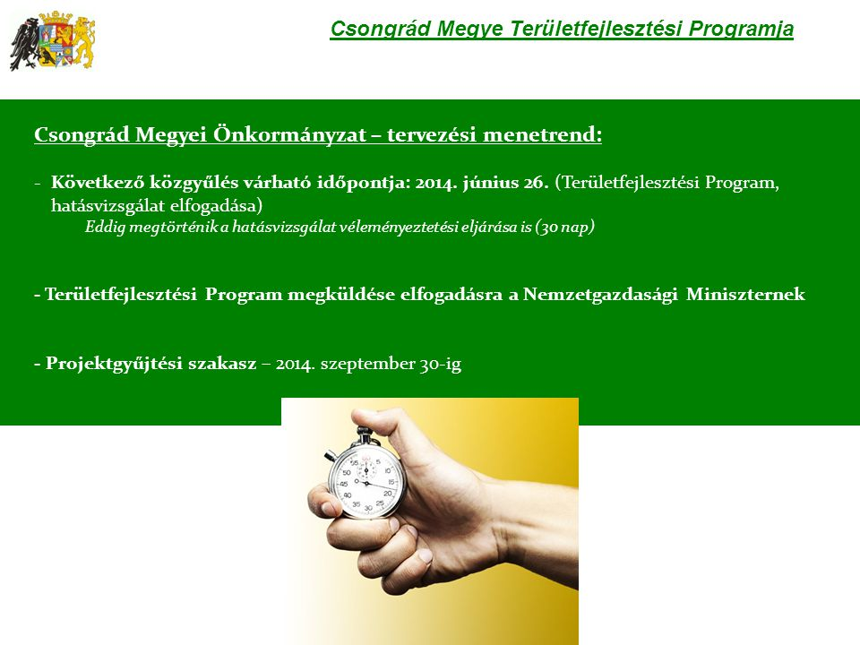Csongrád Megye Területfejlesztési Programja Csongrád Megyei Önkormányzat – tervezési menetrend: -Következő közgyűlés várható időpontja: 2014. június 2