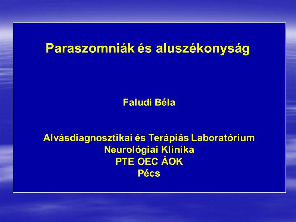 Paraszomniák és aluszékonyság Faludi Béla Alvásdiagnosztikai és Terápiás Laboratórium Neurológiai Klinika PTE OEC ÁOK Pécs