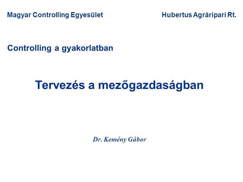 Controlling a gyakorlatban Dr. Kemény Gábor Magyar Controlling EgyesületHubertus Agráripari Rt. Tervezés a mezőgazdaságban