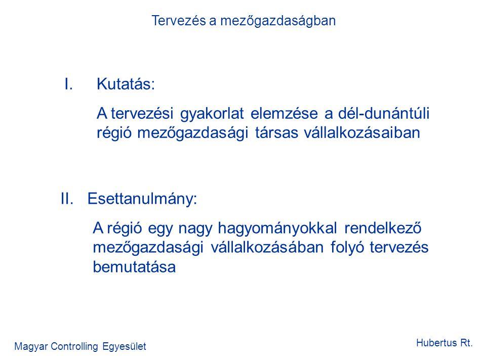 Magyar Controlling Egyesület Tervezés a mezőgazdaságban Hubertus Rt. I.Kutatás: A tervezési gyakorlat elemzése a dél-dunántúli régió mezőgazdasági tár
