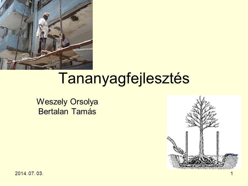 2014. 07. 03.1 Tananyagfejlesztés Weszely Orsolya Bertalan Tamás