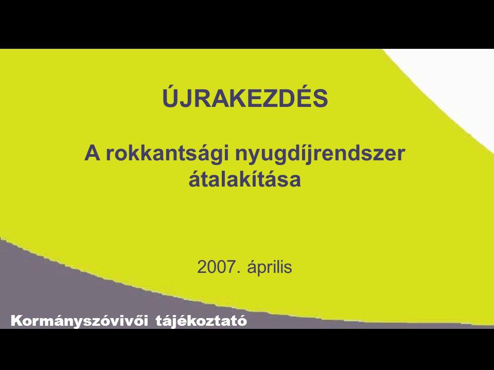 ÚJRAKEZDÉS A rokkantsági nyugdíjrendszer átalakítása 2007. április