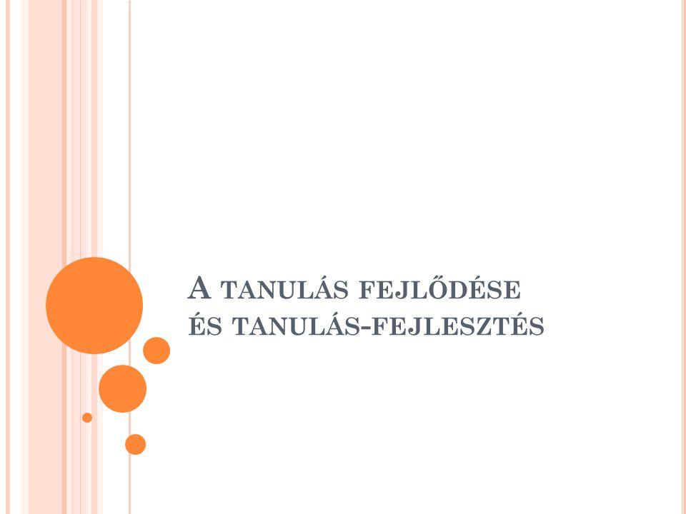 A TANULÁS FEJLŐDÉSE ÉS TANULÁS - FEJLESZTÉS