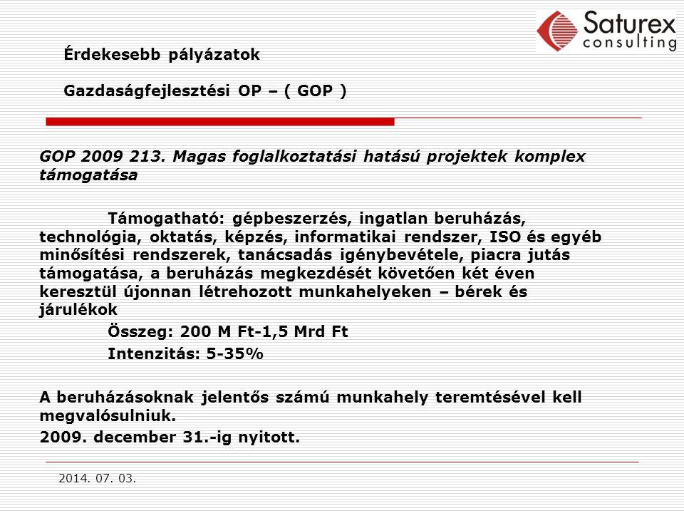 2014.07. 03. Érdekesebb pályázatok Gazdaságfejlesztési OP – ( GOP ) GOP 2009 213.