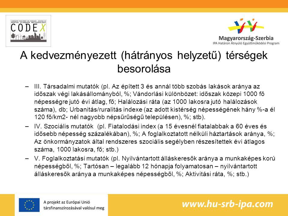 A hátrányos helyzetű térségek Magyarországon •Országos viszonylatban ki kell emelni, hogy az ország kelet-nyugati megosztottsága e területen is megmutatkozik.