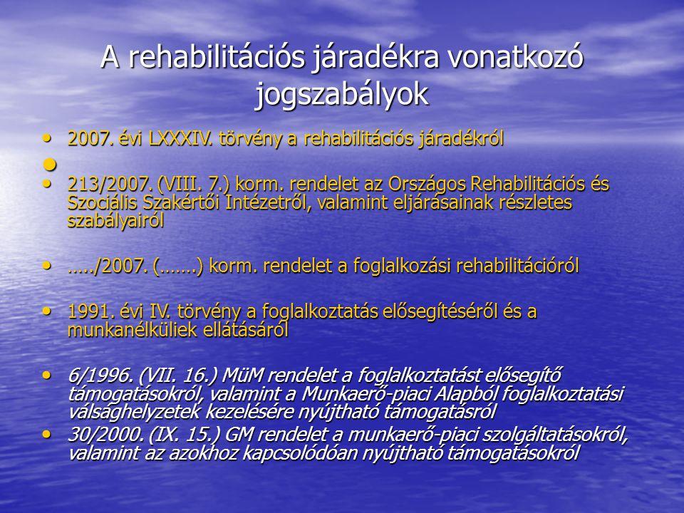 • A rehabilitációs járadékra vonatkozó jogszabályok • 2007.