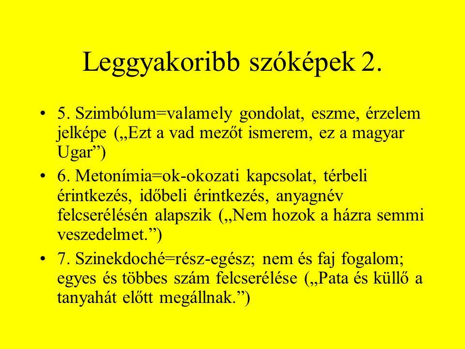 """Leggyakoribb szóképek 2. •5. Szimbólum=valamely gondolat, eszme, érzelem jelképe (""""Ezt a vad mezőt ismerem, ez a magyar Ugar"""") •6. Metonímia=ok-okozat"""