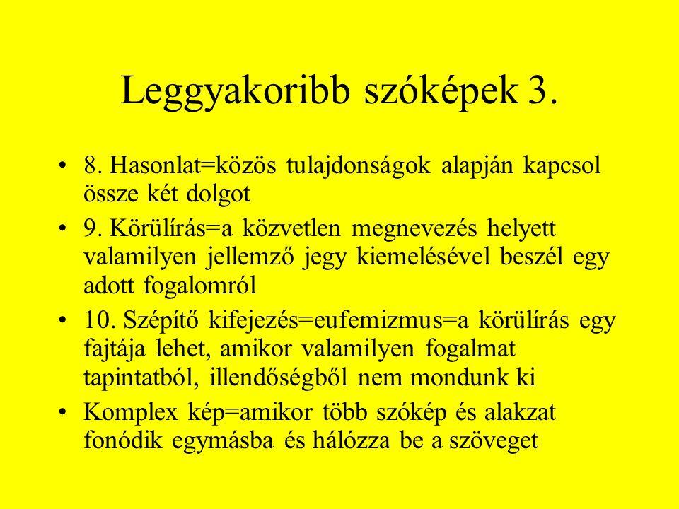 Leggyakoribb szóképek 3. •8. Hasonlat=közös tulajdonságok alapján kapcsol össze két dolgot •9. Körülírás=a közvetlen megnevezés helyett valamilyen jel