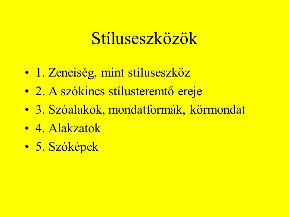 Stíluseszközök •1. Zeneiség, mint stíluseszköz •2. A szókincs stílusteremtő ereje •3. Szóalakok, mondatformák, körmondat •4. Alakzatok •5. Szóképek