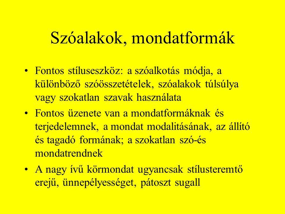 Szóalakok, mondatformák •Fontos stíluseszköz: a szóalkotás módja, a különböző szóösszetételek, szóalakok túlsúlya vagy szokatlan szavak használata •Fo
