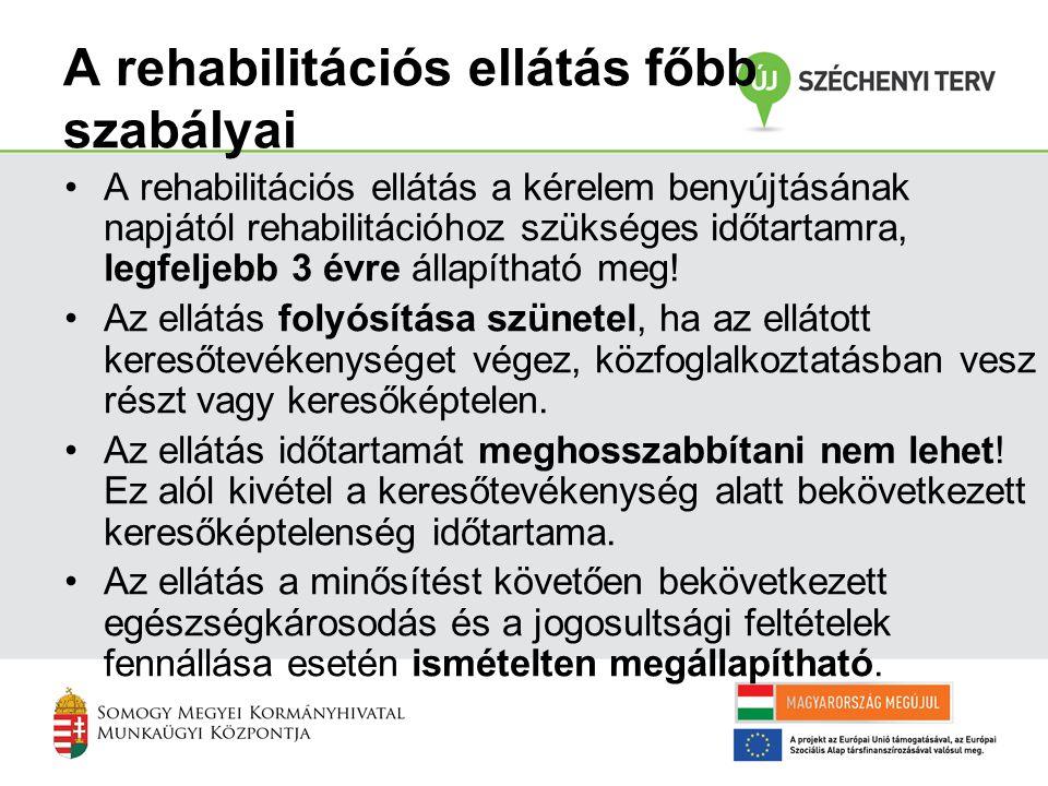A rehabilitációs ellátás főbb szabályai •A rehabilitációs ellátás a kérelem benyújtásának napjától rehabilitációhoz szükséges időtartamra, legfeljebb