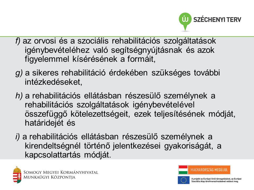 f) az orvosi és a szociális rehabilitációs szolgáltatások igénybevételéhez való segítségnyújtásnak és azok figyelemmel kísérésének a formáit, g) a sik